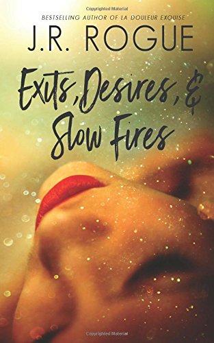 Exits, Desires, & Slow Fires