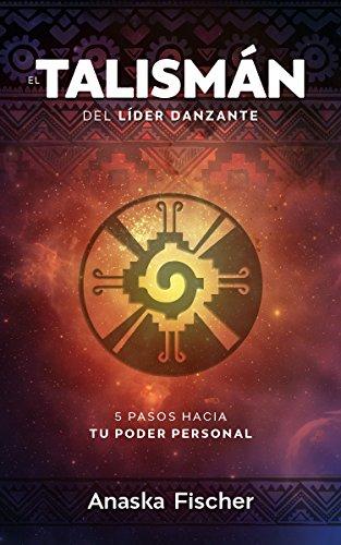 el-talisman-del-lider-danzante-los-5-pasos-hacia-el-poder-personal-spanish-edition