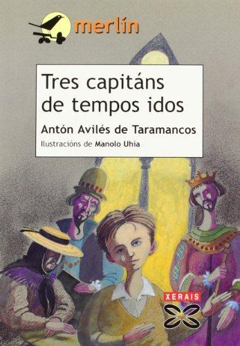 Tres capitáns de tempos idos (Infantil E Xuvenil - Merlín - De 9 Anos En Diante) por Antón Avilés de Taramancos