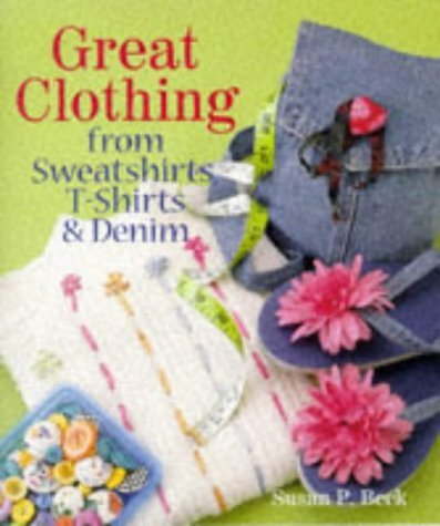 Great Clothing from Sweatshirts, T-shirts and Denim by Susan Parker Beck (1998-09-03)