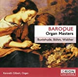 Baroque Organ Masters - Buxtehude, Bohm & Walther by Kenneth Gilbert