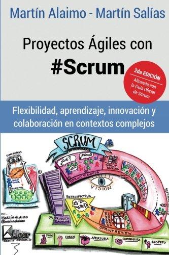 Proyectos Ágiles con Scrum: Flexibilidad, aprendizaje, innovación y colaboración en contextos complejos por Martin Alaimo