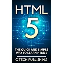 HTML5: The Quick and Simple Way to Learn HTML5 - Programming Language for HTML5 - HTML5: HTML5 (Web Site Design, Programming Language, Computers and Technology, HTML 5) (English Edition)