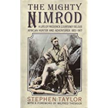 The Mighty Nimrod: A Life of Frederick Courteney Selous, African Hunter and Adventurer 1851-1917 by Stephen Taylor (September 4, 1989) Hardcover