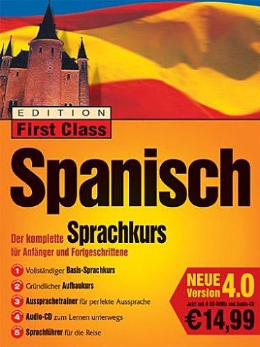 Edition First Class Spanisch 4.0, 4 CD-ROMs u. 1 Audio-CD in Jewelcase Der komplette Sprachkurs für Anfänger und Fortgeschrittene. Für Windows95/98/2000/XP/NT 4.0