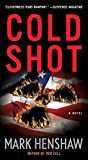 Cold Shot: A Novel by Mark Henshaw front cover