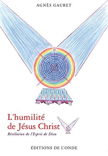 L'humilité de Jésus Christ : Révélation de l'esprit de Dieu