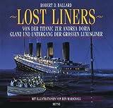 Lost Liners: Von der Titanic zur Andrea Doria. Glanz und Untergang der grossen Luxusliner