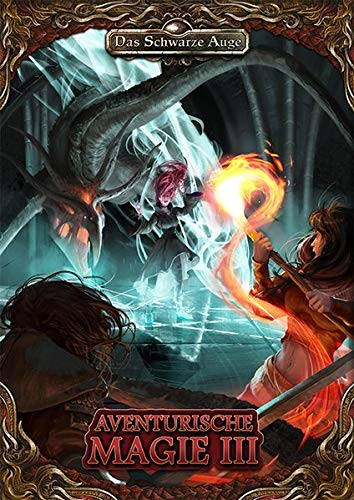 Aventurische Magie 3 (Hardcover) (Das Schwarze Auge – Regelband)