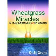 Wheatgrass Miracles: A Truly Effective Health Booster (Health Matters Book 1)