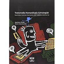 Transmedia Komunikazio Estrategiak: gaurkotasun-edukiak diseinatzeko eta hedatzeko bide berriak