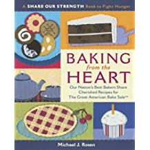 Baking from the Heart: Our Nation's Best Bakers Share Cherished Recipes for the Great American Bake Sale