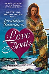 Love Boats: above and below Decks with Jeraldine Saunders: The Real-Life Story of the Creator of the Love Boat