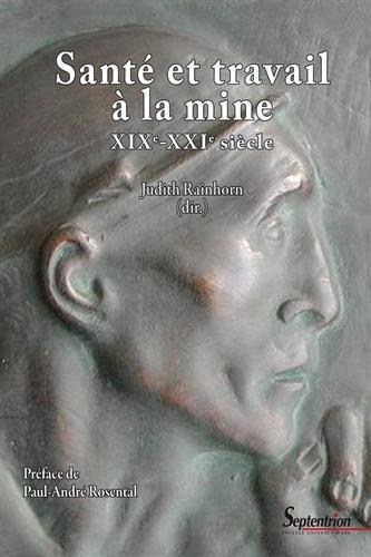 Santé et travail à la mine XIXe-XXIe siècle par Judith Rainhorn