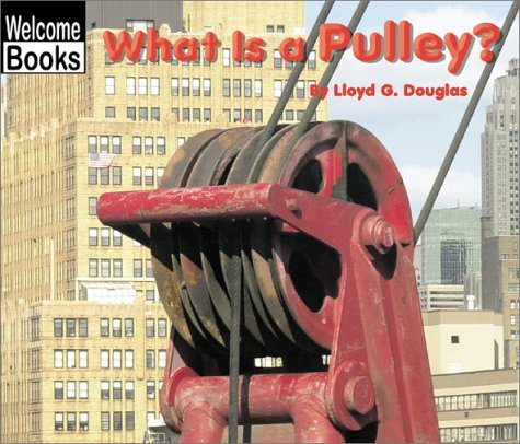 What Is a Pulley? (Welcome Books: Simple Machines) (Douglas Lloyd)
