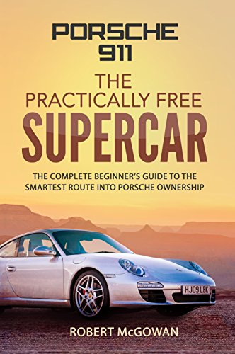 Porsche 911; The Practically Free Supercar: The complete beginner's guide to the smartest route into Porsche ownership (English Edition)