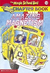 Amazing Magnetism (Magic School Bus Science Chapter Books)