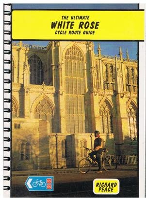 The Ultimate White Rose Cycle Route Guide (Two Wheels S.)