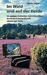 Im Wald und auf der Heide: Ein jagdgeschichtlicher Exkursionsführer durch die Kulturlandschaft Lüneburger Heide