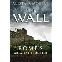 The Wall: Rome's Greatest Frontier by Alistair Moffat (2008-05-30)