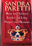 Sandra Paretti: Rose und Schwert / Lerche und Löwe / Purpur und Diamant bei Amazon kaufen
