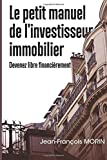 Le petit manuel de l'investisseur immobilier: Devenez libre financièrement...