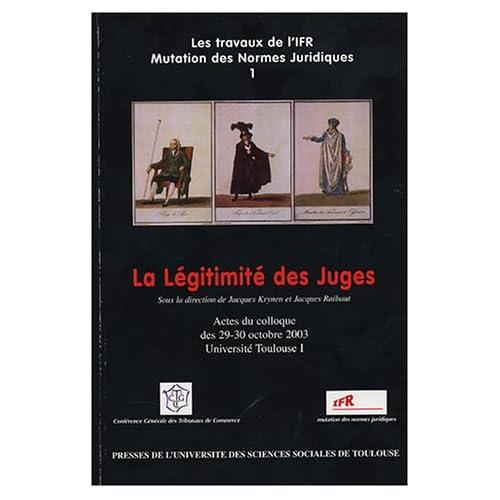 La Légitimité des Juges : Actes du Colloque des 29-30 Octobre 2003