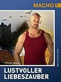 Lustvoller Liebeszauber: Ein schwules Fantasy-Abenteuer in Schottland (Macho 1)