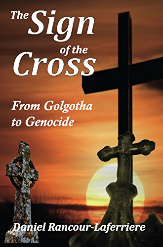 The Sign of the Cross: From Golgotha to Genocide (English Edition) por Daniel Rancour-Laferriere