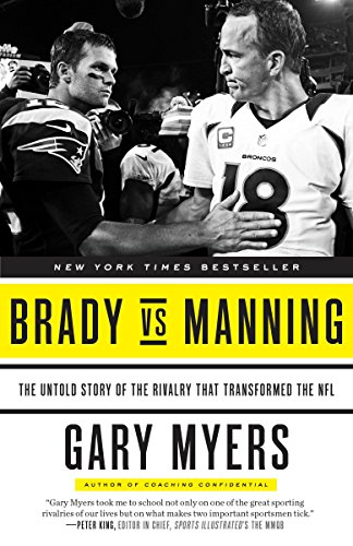 Brady vs Manning: The Untold Story of the Rivalry That Transformed the NFL -