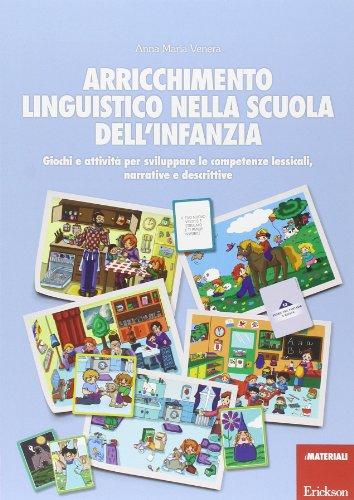 Arricchimento linguistico nella scuola dell'infanzia. giochi e attività per sviluppare le competenze lessicali, narrative e descrittive