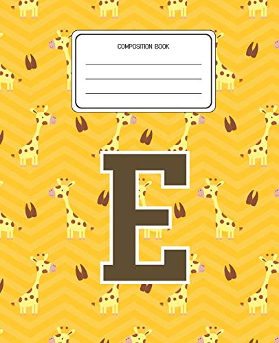 Composition Book E: Giraffe Animal Pattern Composition Book Letter E Personalized Lined Wide Rule Notebook for Boys Kids Back to School Preschool Kindergarten and Elementary Grades K-2 (Giraffe Print Letters)