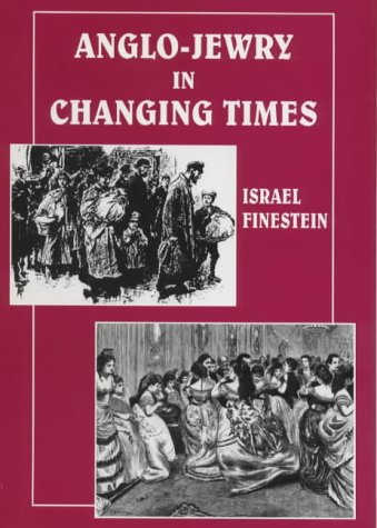 Anglo-Jewry in Changing Times: Studies in Diversity, 1840-1914 (Parkes-Wiener Series on Jewish Studies)
