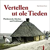 Vertellen ut ole Tieden: Plattdeutsche Märchen und Erzählungen