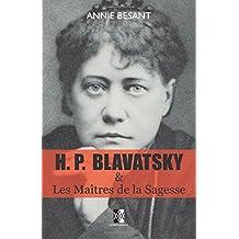 H. P. BLAVATSKY et Les Maîtres de la Sagesse: Volume 31 (Classiques Théosophiques)