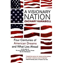 A Visionary Nation: Four Centuries of American Dreams and What Lies Ahead by Zachary Karabell (2002-06-15)