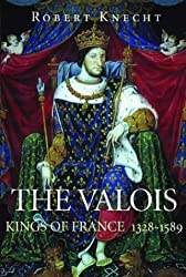 The Valois: Kings of France, 1328 - 1589