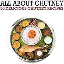 All About Chutney: 50 Delicious Chutney Recipes (English Edition)