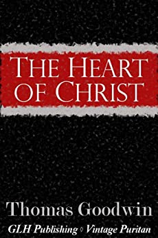 The Heart of Christ (Vintage Puritan) by [Goodwin, Thomas]