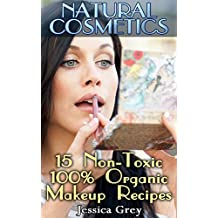 Natural Cosmetics:  15 Non-Toxic, 100% Organic Makeup Recipes: (Natural Makeup, Natural Cosmetics) (Homemade Makeup, 100% Chemical Free Cosmeticts) (English Edition)