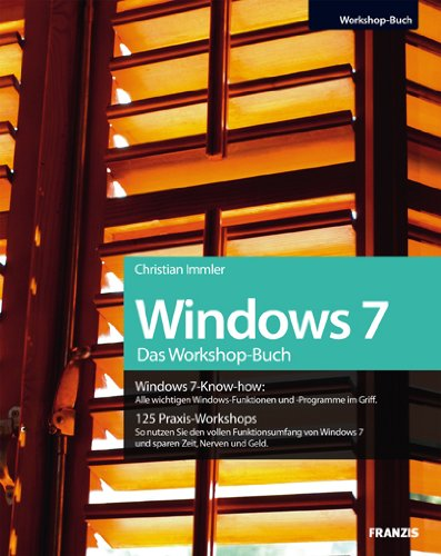 Das Windows 7 Workshopbuch: Alle wichtigen Windows-Funktionen und -Programme im Griff / 125 Praxis-Workshops - So nutzen Sie den vollen Funktionsumfang von Windows 7 und sparen Zeit, Nerven und Geld Windows-geld