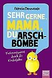 Sehr gerne, Mama, du Arschbombe: Tiefenentspannt durch die Kinderjahre
