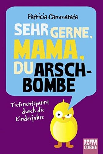 *Sehr gerne, Mama, du Arschbombe: Tiefenentspannt durch die Kinderjahre*