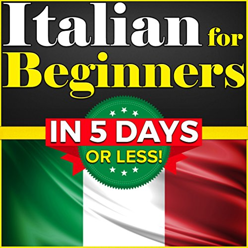 Italian for Beginners: The COMPLETE Crash Course to Speaking Basic Italian in 5 DAYS OR LESS! (Learn to Speak Italian, How to Speak Italian, How to Learn ... Italian, Speaking Italian) (English Edition)