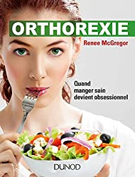 Orthorexie : Quand manger sain devient obsessionnel (French Edition)