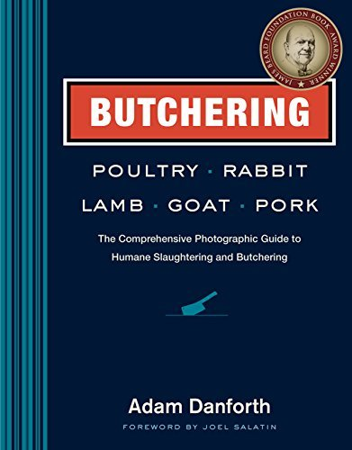 Butchering Poultry, Rabbit, Lamb, Goat, and Pork: The Comprehensive Photographic Guide to Humane Slaughtering and Butchering by Adam Danforth (2014-03-11)