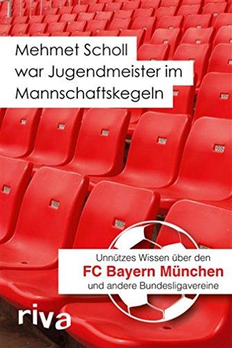 Mehmet Scholl war Jugendmeister im Mannschaftskegeln: Unnützes Wissen über den FC Bayern München und andere Bundesligavereine (Fußball-kumpel)