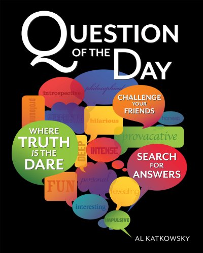 Question of the Day: A Tool for Discussion, Introspection and Revelation por Al Katkowsky