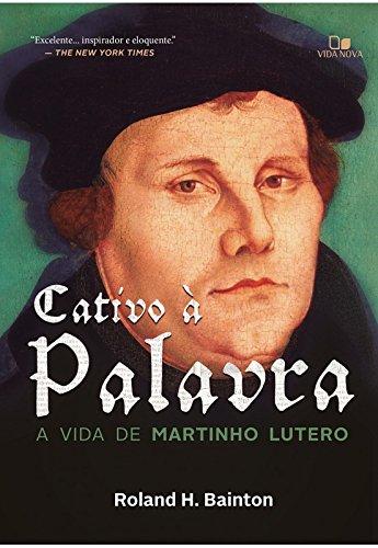 Cativo à Palavra. A Vida de Martinho Lutero (Em Portuguese do Brasil)