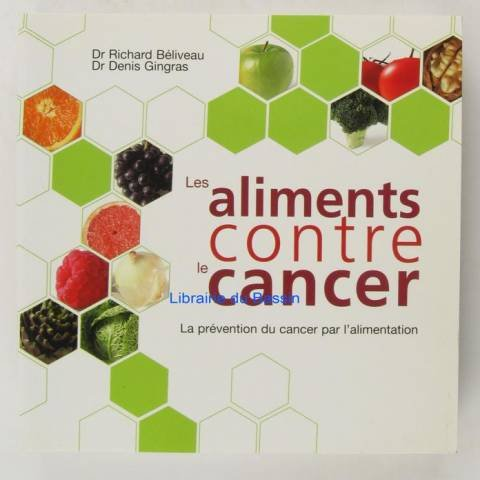 Les aliments contre le cancer : La prévention du cancer par l'alimentation par Richard Béliveau, Denis Gingras